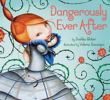 Dangerously Ever After By Slater, Dashka/ Docampo, Valeria (ILT)