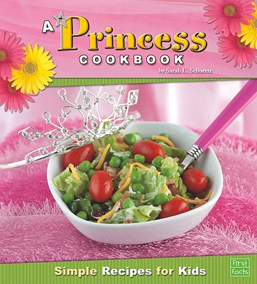 A Princess Cookbook By Schuette, Sarah L.
